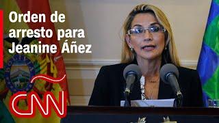 Ordenan arresto de Jeanine Áñez, expresidenta interina de Bolivia
