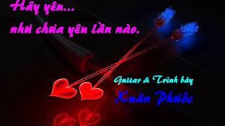 Hãy yêu như chưa yêu lần nào (Guitar & Trình bày Xuân Phước)