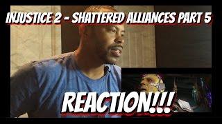 Injustice 2 - Shattered Alliances Part 5 REACTION!!!