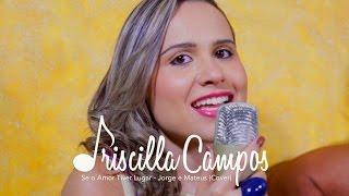 Baixar Priscilla Campos - Se o Amor Tiver Lugar (Jorge e Mateus) - Cover