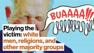 Why victimhood is attractive to white men, religions, and other majority groups | Bill Doherty