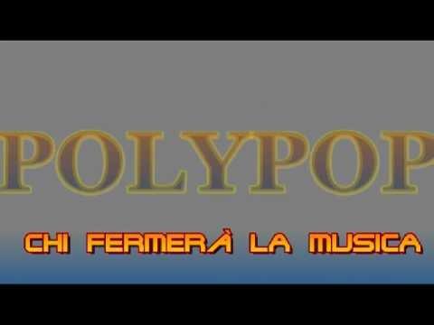 Chi fermerà la musica – Polypop