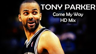 Tony parker / come my way ᴴᴰ