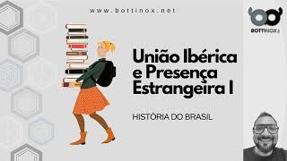 União Ibérica e a presença estrangeira no Brasil