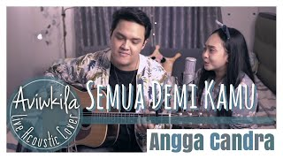 Download ANGGA CANDRA - SEMUA DEMI KAMU (Live Acoustic Cover by Aviwkila)