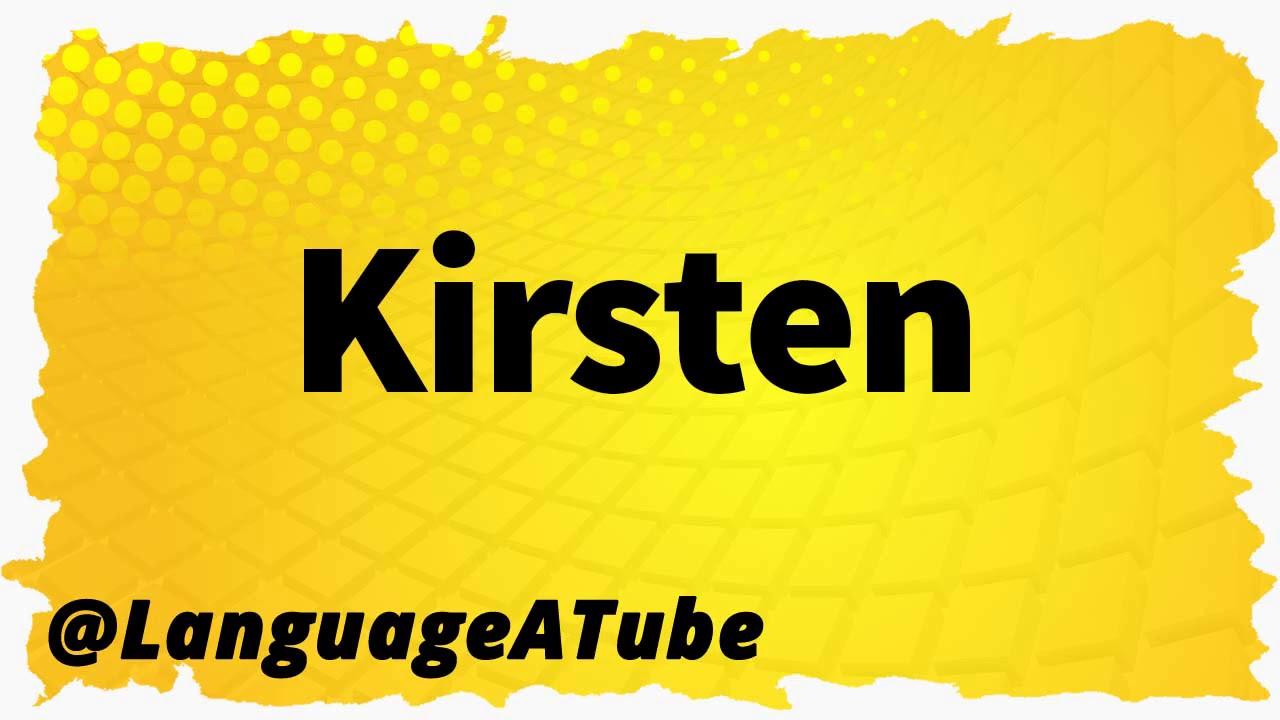 Kirsten Pronunciation ⚡️ How To Pronounce Kirsten! - YouTube
