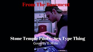 Sex Type Thing: Stone Temple Pilots (cover)
