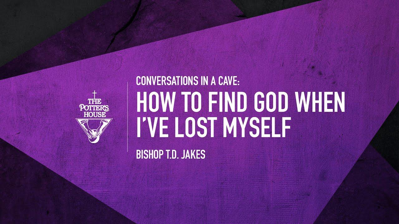 Download How To Find God When I've Lost Myself - Bishop T.D. Jakes