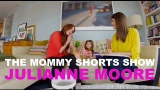 The Mommy Shorts Show: The One Where Julianne Moore Uses Mazzy's Foot as a Phone