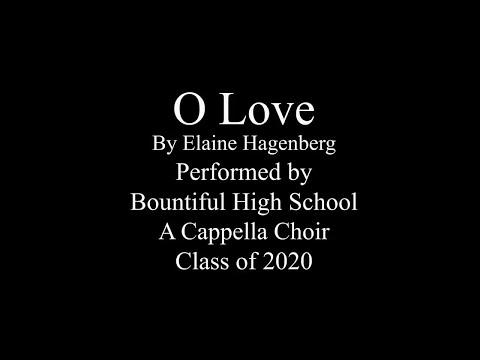 O Love - by Elaine Hagenberg - Bountiful High School Virtual A Cappella Choir