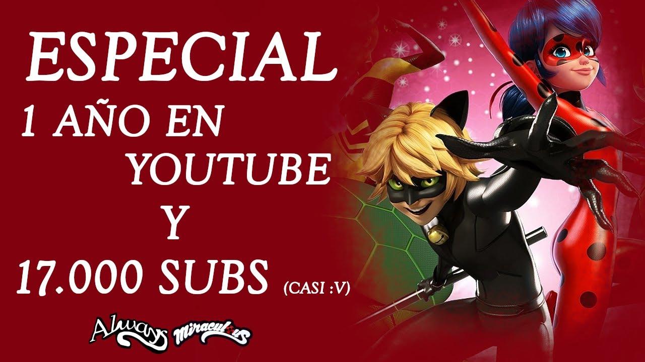 ESPECIAL 1 AÑO EN YOUTUBE Y 17.000 SUSCRIPTORES (Casi :v) ¡Muchas Gracias!   Miraculous LadyBug   HD