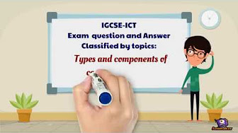 Types and components of computer system- ICT-IGCSE PAST