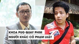 Khoa Pug va Aroma Mui Ne Quay phim nguoi khac tung len mang co pham luat