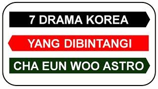 Gambar cover 7 DRAMA KOREA YANG DIBINTANGI CHA EUN WOO ASTRO