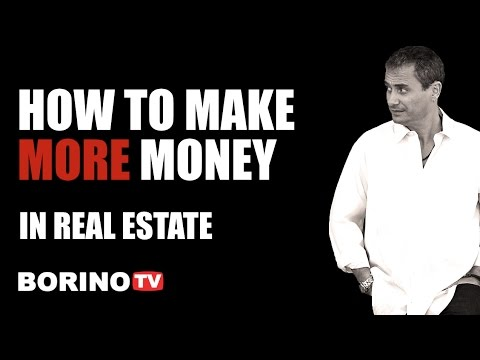 How To Make MORE MONEY In Real Estate - Borino TV