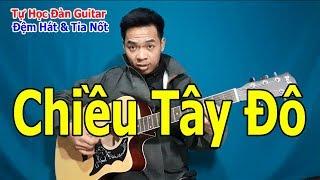 Tự Học Đàn Guitar: Hướng Dẫn Đệm Hát Solo Tỉa Nốt Giai Điệu Bài Chiều Tây Đô