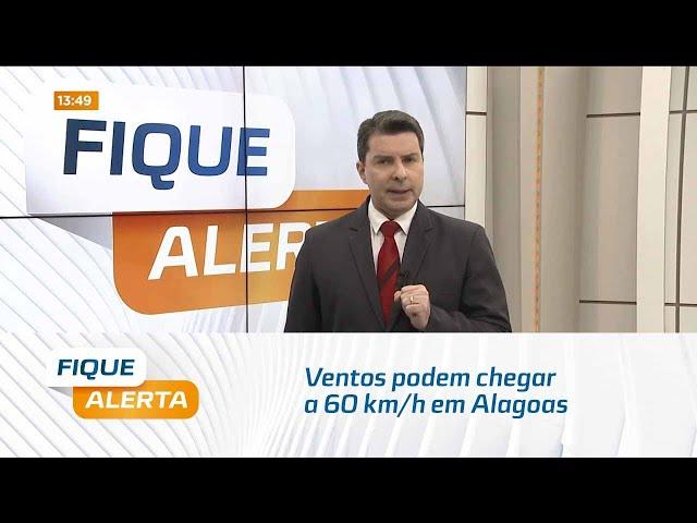 Sala de Alerta: Ventos podem chegar a 60 km/h em Alagoas