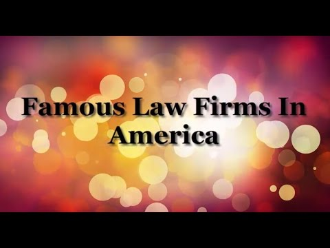 The World Famous Law Firms, Famous Law Firms In America