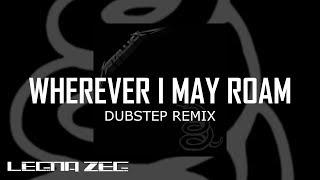 Metallica Dubstep Remix - Wherever I May Roam (Legna Zeg Remix)
