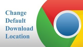 How to Change Default Download Location in Google Chrome
