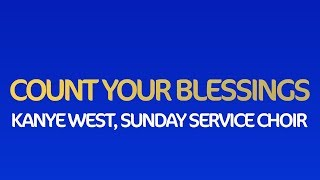 Kanye West's Sunday Service Choir - Count Your Blessings (Lyrics) (Jesus Is Born)