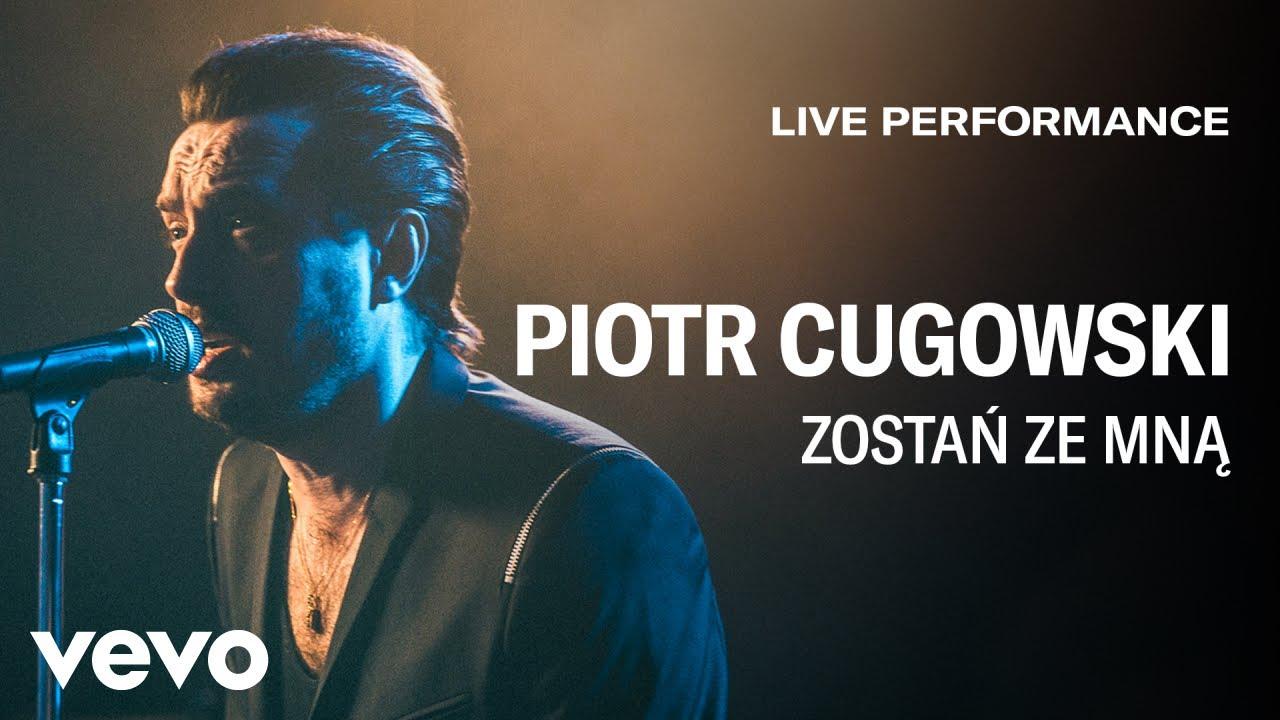 Piotr Cugowski - Zostań Ze Mną - Live Performance | Vevo