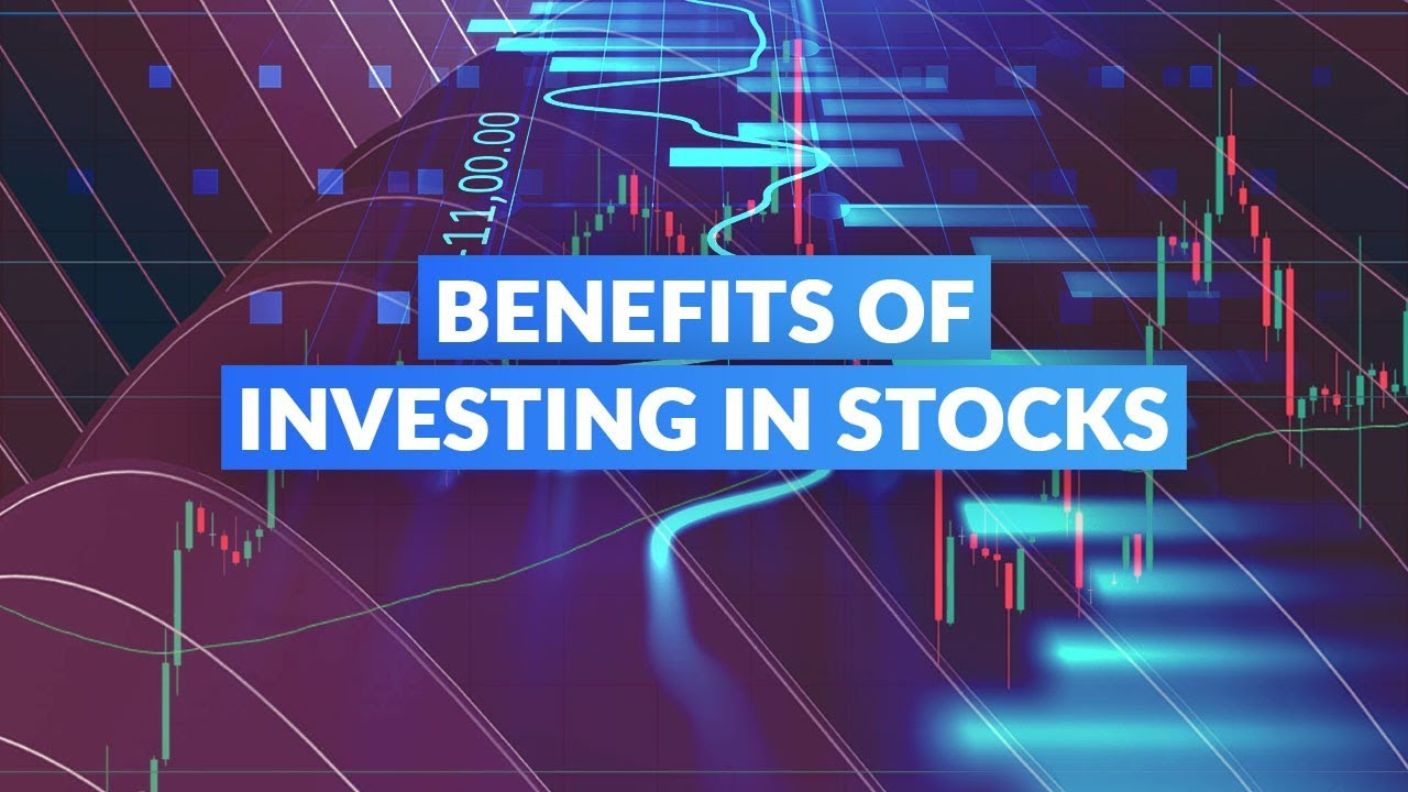 Benefits of Investing in Stocks - YouTube