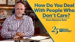 How Do You Deal With People Who Don't Care? - Dave Ramsey Rant
