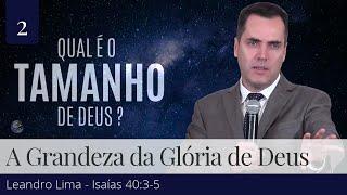 2. A Grandeza da Glória de Deus - Leandro Lima