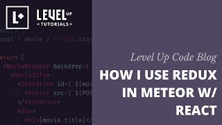 Level Up Code Blog - How I Use Redux In Meteor With React