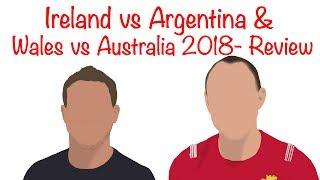 Ireland vs Argentina & Wales vs Australia 2018 Review