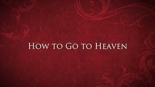 How to Go to Heaven - Jimmy Akin