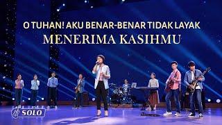 Lagu Rohani Kristen 2020 - O Tuhan! Aku Benar-Benar Tidak Layak Menerima Kasihmu
