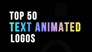 Top 50 Text Animated Logos | Typography Logo Animation | Text Animated Intros