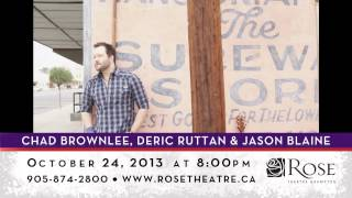 Your Town ThrowDown Tour - Rose Theatre Brampton (Chad Brownlee, Deric Ruttan & Jason Blaine)
