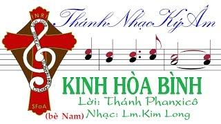 KINH HÒA BÌNH (bè Nam) Lời Thánh Phanxicô Nhạc Lm. Kim Long [Thánh Nhạc Ký Âm] TnkaKHBklM