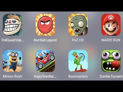 Troll Quest Video,Red Ball Legend,PVZ HD,Mario Run,Minion Rush,Angry Grand Racing,Bowmasters