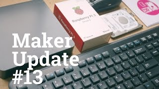 Let Me Give You a Raspberry Pi [Maker Update #13]