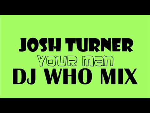 Josh Turner - Your Man (DJ WHO MIX)