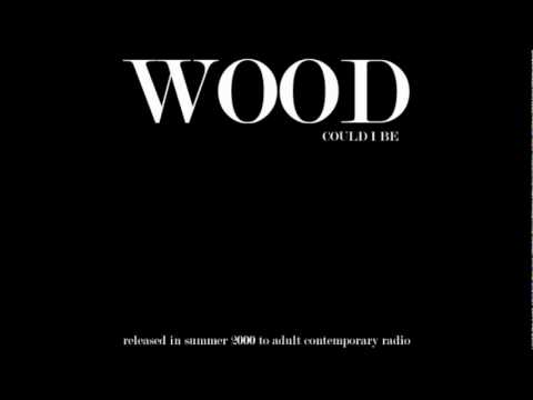 "Wood - ""Could I Be"" (2000)"