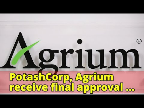 PotashCorp, Agrium receive final approval for merger
