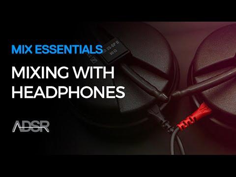 Mix Essentials - Mixing with headphones tips