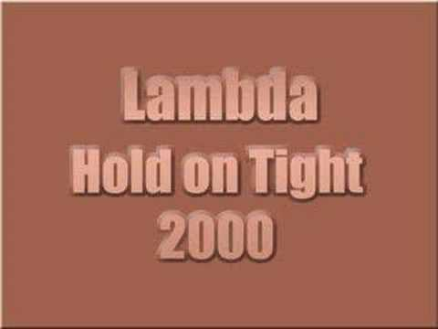Lambda - Hold On Tight 2000