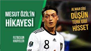 Mesut Özil'in Hikayesi | ''Alman gibi düşün, Türk gibi Hisset'' | #FutbolunHikayeleri