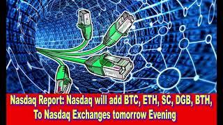 Good NEws, Nasdaq Report Nasdaq will add BTC, ETH, SC, DGB, BTH, To Nasdaq Exchanges tomorrow Evenin