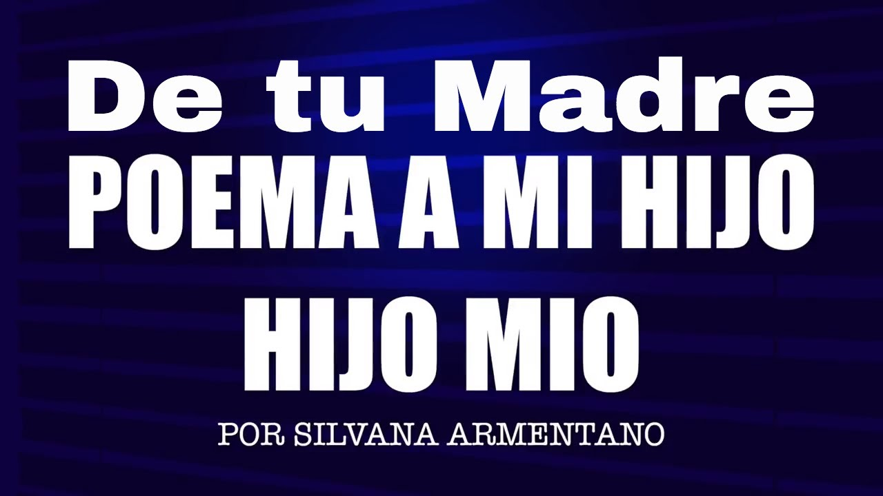 Poema Para Mi Hijo De Su Madre Hijo Mio Con Letras Silvana Armentano Youtube