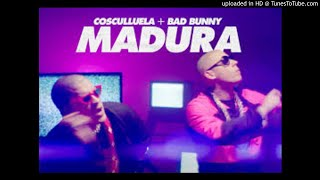 Remix de Madura Cosculluela Ft Bad Bunny