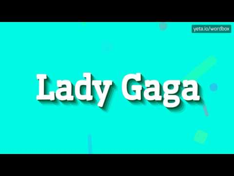 LADY GAGA - HOW TO PRONOUNCE IT!? (HIGH QUALITY VOICE)