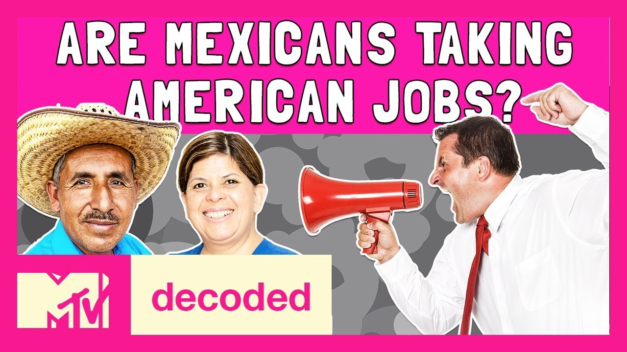 Are Mexicans Taking Our Jobs? ft. Maritza Montañez | Decoded | MTV