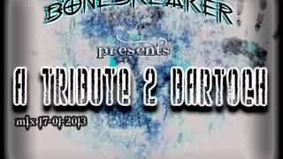 DJ BoneBreAker - A Tribute 2 Bartoch